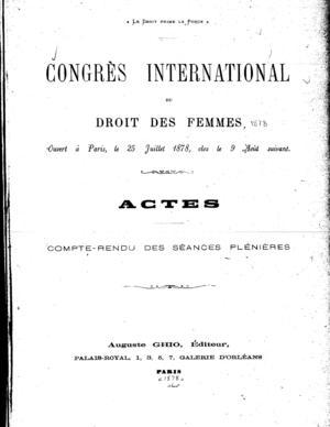 Congrès International du Droit des Femmes Ouvert à Paris le 25 Juillet 1878, clos le 9 Août Suivant: Actes-Compte-Rendu des Séances Plénières