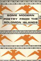 SOME MODERN POETRY FROM THE SOLOMON ISLANDS