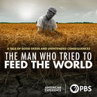 American Experience, Season 32, Episode 4, The Man Who Tried to Feed the World