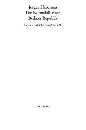 Die Normalität einer Berliner Republik. Kleine politische Schriften VIII