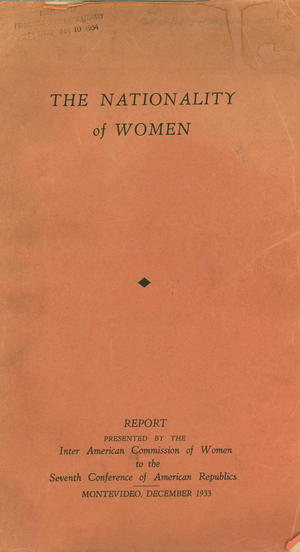 The Nationality of Women: Report Presented by the Inter American Commission of Women to the Seventh Conference of American Republics, Montevideo, December 1933, Parts I and II