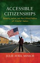 Accessible Citizenships: Disability, Nation, and the Cultural Politics of Greater Mexico