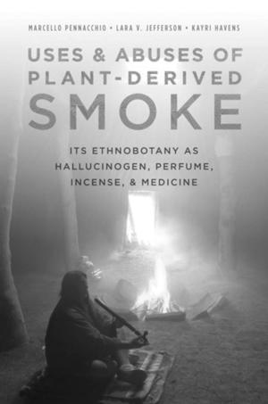 Uses & Abuses of Plant-Derived Smoke: It's Ethnobotany as Hallucinogen, Perfume, Incense & Medicine