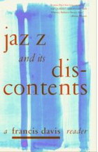 Jazz and its Discontents: A Francis Davis Reader