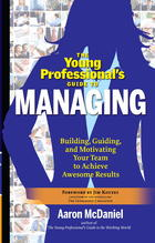 The Young Professional's Guide to Managing: Building, Guiding and Motivating Your Team to Achieve Awesome Results
