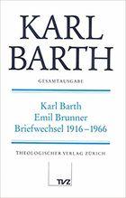 Karl Barth - Emil Brunner Briefwechsel 1916-1966