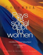 Colombia Pays Its Social Debt to Women: Colombian government national report : Fourth World Conference on Women, Beijing, China, September, 1995