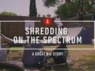 Great Big Story, Shredding on the Spectrum